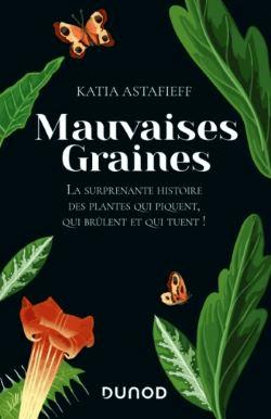 Mauvaises graines - La surprenante histoire des plantes qui piquent, qui brûlent et qui tuent!