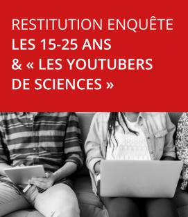 SAVE THE DATE : 23/09 Restitution enquête 12-25 ans & Les Youtubers des sciences